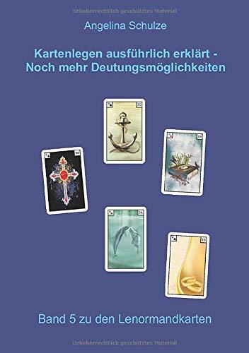 Kartenlegen ausführlich erklärt – Noch mehr Deutungsmöglichkeiten: Band 5 zu den Lenormandkarten