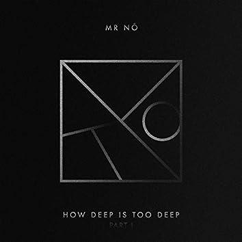 How Deep Is Too Deep Part I
