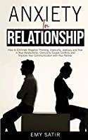 Anxiety in Relationship: How to Eliminate Negative Thinking, Insecurity, Jealousy and Fear in Your Relationship. Overcome Couple Conflicts and Improve Your Communication with Your Partner