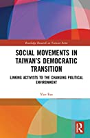 Social Movements in Taiwan's Democratic Transition: Linking Activists to the Changing Political Environment (Routledge Research on Taiwan Series)