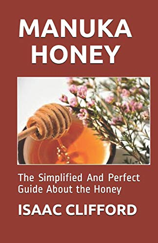 MANUKA HONEY: The Simplified And Perfect Guide About the Honey