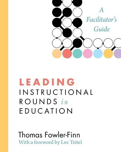 Leading Instructional Rounds In Education A Facilitator Rsquo S Guide