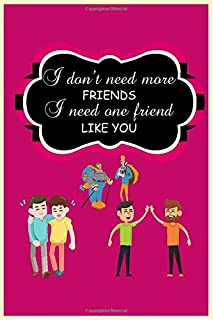 I don't need more friends I need one friend like you: friends notebook journal|best gift for friend|lined journal 6 x 9 in...