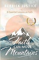 Faith Can Move Mountains: 8 Essential Lessons on Faith