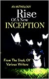 RISE OF A NEW INCEPTION: AN ANTHOLOGY (English Edition)