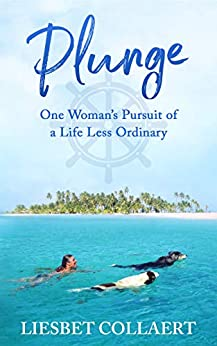 Plunge: One Woman's Pursuit of a Life Less Ordinary by [Liesbet Collaert]
