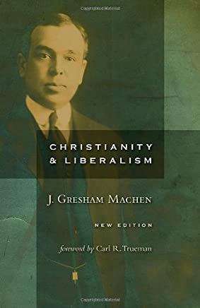 Christianity and Liberalism, new ed.
