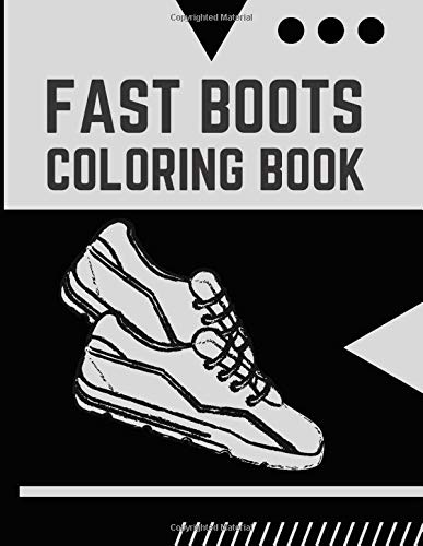 Fast Boots Coloring Book: Casual Shoes Ellegant Boots Gift Colouring Activity Book for Adults Teens Boys Baby Children Relaxation and Activities Books for Toddlers