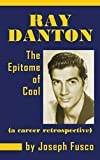 Ray Danton: The Epitome of Cool (a Career Retrospective) (Hardback)