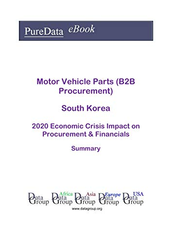 Motor Vehicle Parts (B2B Procurement) South Korea Summary: 2020 Economic Crisis Impact on Revenues & Financials (English Edition)