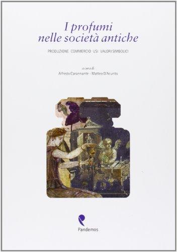 I profumi nelle società antiche. Produzione, commercio, usi, valori simbolici
