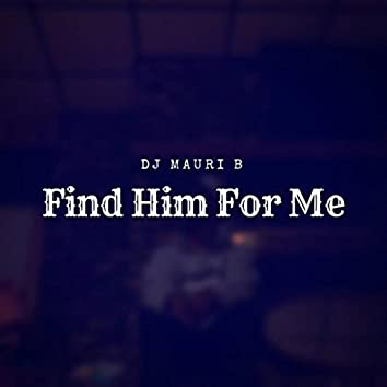 Find Him For Me
