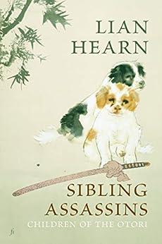 Sibling Assassins (Children of the Otori Book 2) by [Lian Hearn]