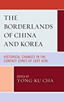 The Borderlands of China and Korea: Historical Changes in the Contact Zones of East Asia