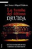 La Tumba del ultimo druida: Orígenes paganos del Camino de Santiago (Historia Oculta nº 5)