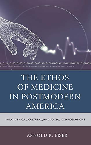 The Ethos of Medicine in Postmodern America: Philosophical, Cultural, and Social Considerations