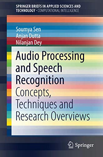 Compare Textbook Prices for Audio Processing and Speech Recognition: Concepts, Techniques and Research Overviews SpringerBriefs in Applied Sciences and Technology 1st ed. 2019 Edition ISBN 9789811360978 by Sen, Soumya,Dutta, Anjan,Dey, Nilanjan