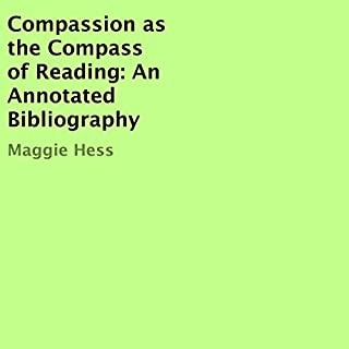Compassion as the Compass of Reading: An Annotated Bibliography                   Written by:                                                                                                                                 Maggie Hess                               Narrated by:                                                                                                                                 Carol Grace Anderson                      Length: 46 mins     Not rated yet     Overall 0.0