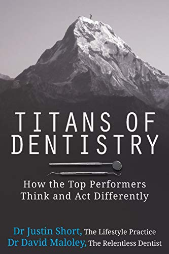 Compare Textbook Prices for Titans of Dentistry: How the top performers think and act differently  ISBN 9780999786338 by Short, Dr. Justin,Maloley, Dr. David