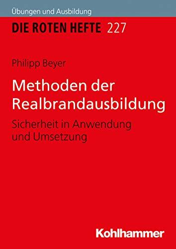 Methoden der Realbrandausbildung: Sicherheit in Anwendung und Umsetzung (Die Roten Hefte /Ausbildung kompakt 227) (German Edition)