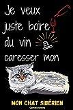 Je veux juste boire du vin et caresser mon chat Sibérien. Carnet de: Carnet de notes pour les amoureux des chats. 120 page 12,24 cm x 22,86 cahier de ... pour les travailleurs professionnels.