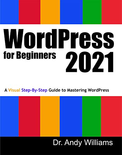 WordPress for Beginners 2021: A Visual Step-by-Step Guide to Mastering WordPress (Webmaster Series)