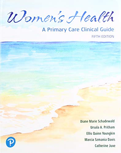 Compare Textbook Prices for Women's Health: A Primary Care Clinical GuideA Primary Care Clinical Guide 5 Edition ISBN 9780135659663 by Schadewald, Diane,Pritham, Ursula,Youngkin PhD  RNC  WHCNP  ARNP, Ellis,Davis MS  MS ED  RNC  WHCNP  ANP, Marcia,Juve, Catherine