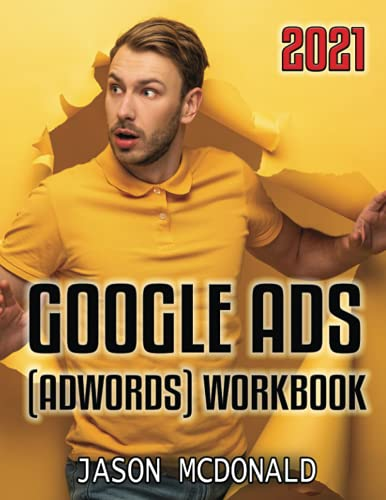 Google Ads (AdWords) Workbook: Advertising on Google Ads, YouTube, & the Display Network