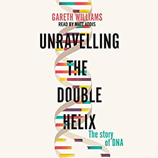 Unravelling the Double Helix     The Lost Heroes of DNA              Written by:                                                                                                                                 Gareth Williams                               Narrated by:                                                                                                                                 Matt Addis                      Length: 15 hrs and 37 mins     Not rated yet     Overall 0.0