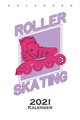 Roller Skating Kalender 2021: Jahreskalender für alle Liebhaber und Fans des schnellen Sports auf Rädern