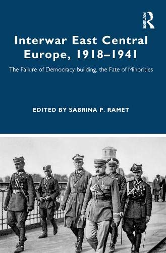Interwar East Central Europe, 1918-1941: The Failure of Democracy-building, the Fate of Minorities (Routledge Studies in Modern European History)
