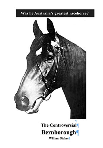 The Controversial Bernborough: Was He Australia\'s Greatest Racehorse? (English Edition)