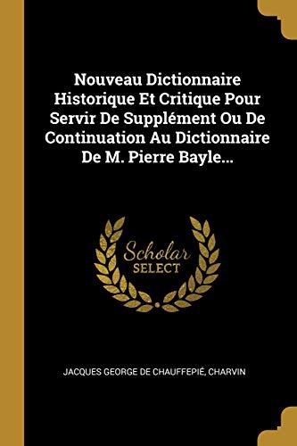Nouveau Dictionnaire Historique Et Critique Pour Servir De Supplément Ou De Continuation Au Dictionnaire De M. Pierre Bayle... (French Edition)