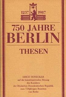 750 Jahre Berlin, 1237-1987: Thesen : Erich Honecker auf der konstituierenden Sitzung des Komitees der Deutschen Demokratischen Republik zum 750jährigen Bestehen von Berlin (German Edition)