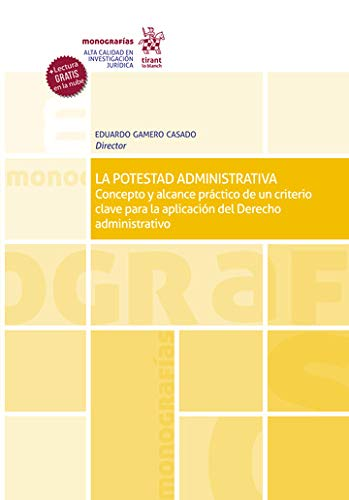 la potestad Administrativa. Concepto y Alcance Práctico De Un criterio clave para La Aplicación Del Derecho Administrativo (Monografías)