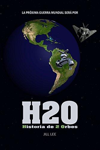 Amazon Com H20 Historia De 2 Orbes La Proxima Guerra Mundial Sera Por Spanish Edition Ebook Lee Jill Kindle Store