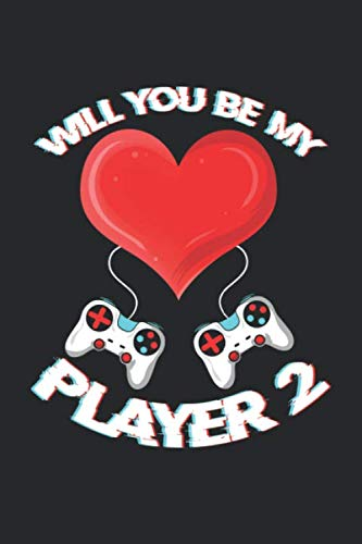 Will You Be My Player 2: Gamer Notebook for Video Gaming Gift...