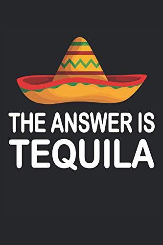 The Answer Is Tequila Salz Zitrone Fiesta Mexiko: Notizbuch - Notizheft - Notizblock - Tagebuch - Planer - Liniert - Liniertes Notizbuch - Linierter ... - 6 x 9 Zoll (15.24 x 22.86 cm) - 120 Seiten