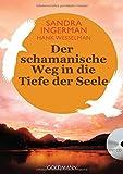 Der schamanische Weg in die Tiefe der Seele: incl. CD mit Trommel-Meditation - Sandra Ingerman