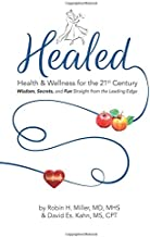 Healed! Health & Wellness for the 21st Century: Wisdom, Secrets, and Fun Straight From the Leading Edge
