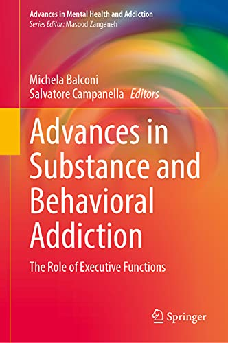 Advances in Substance and Behavioral Addiction: The Role of Executive Functions (Advances in Mental Health and Addiction)