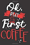 Ok, But First Coffee: Coffee Review Journal and Log Book for Adults & Coffee Lovers | Cute Caffeine Lover Workbook Notebook Gift for Barista, Roasters, Women & Girls