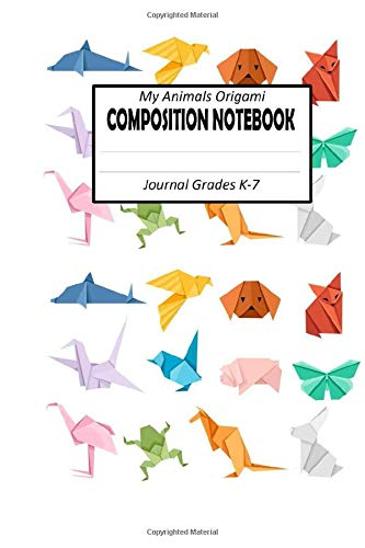 Origami Paper Animals : Composition notebook: Wide Ruled Paper Origami paper Animals Grade K-7 for girls and boys Back to school gift Simple Notes Journal 100 Pages 6x9