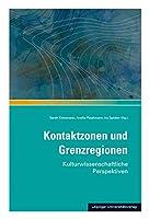 Kontaktzonen und Grenzregionen: Kulturwissenschaftliche Perspektiven