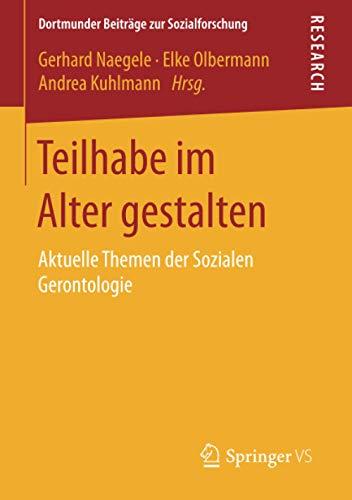 Teilhabe im Alter gestalten: Aktuelle Themen der Sozialen Gerontologie (Dortmunder Beiträge zur Sozialforschung)