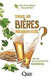 Toutes les bières moussent-elles ? 80 clés pour comprendre les bières