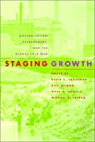 Staging Growth: Modernization, Development, and the Global Cold War (Culture, Politics, and the Cold War) by Unknown(2003-03-19)
