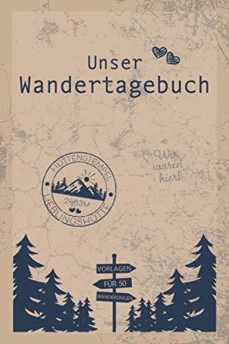Unser Wandertagebuch: Gipfelbuch für Paare zum Eintragen von 50 gemeinsamen Touren & Wanderungen für Paare als Geschenk zum Wandern für Wanderin & ... Valentinstag, Geburtstag oder zu Weihnachten