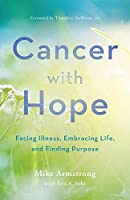 Cancer With Hope: Facing Illness, Embracing Life, and Finding Purpose