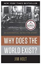 Jim Holt: Why Does the World Exist? : An Existential Detective Story (Hardcover); 2012 Edition